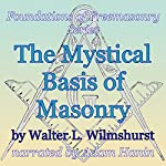 The Mystical Basis of Masonry: Foundations of Freemasonry Series | Walter L. Wilmshurst