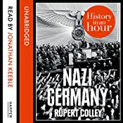 Nazi Germany: History in an Hour | [Rupert Colley]