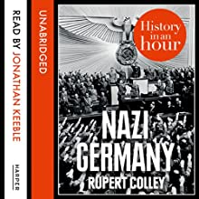 Nazi Germany: History in an Hour (       UNABRIDGED) by Rupert Colley Narrated by Jonathan Keeble