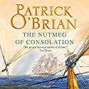 The Nutmeg of Consolation: Aubrey-Maturin Series, Book 14 Audiobook by Patrick O'Brian Narrated by Ric Jerrom