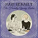 The Friendly Young Ladies (       UNABRIDGED) by Mary Renault Narrated by Imogen Church