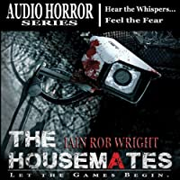 The Housemates: A Novel of Extreme Terror (       UNABRIDGED) by Iain Rob Wright Narrated by Chris Barnes
