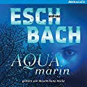 Aquamarin Audiobook by Andreas Eschbach Narrated by Maximiliane Häcke