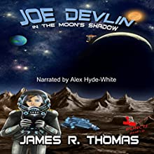 Joe Devlin: In the Moon's Shadow, Space Academy Series, Book 3 (       UNABRIDGED) by James R Thomas Narrated by Alex Hyde-White