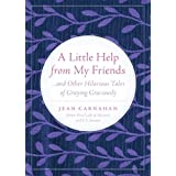 A Little Help From My Friends: ...and Other Hilarious Tales of Graying Graciously ~ Jean Carnahan