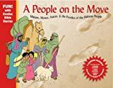 A People on the Move: Moses, Miriam, Aaron, & the Exodus of the Hebrew People