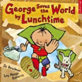 Dr Jo Readman George Saves The World By Lunchtime (Eden Project Books)
