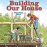 Building Our House | Jonathan Bean
