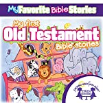 My Favorite Bible Stories: My First Old Testament Bible Stories | Kim Mitzo Thompson,Karen Mitzo Hilderbrand, Twin Sisters