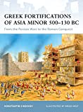 Greek Fortifications of Asia Minor 500-130 BC: From the Persian Wars to the Roman Conquest (Fortress, Band 90)