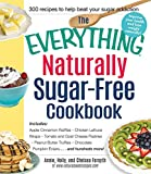 The Everything Naturally Sugar-Free Cookbook: Includes Apple Cinnamon Waffles, Chicken Lettuce Wraps, Tomato and Goat Cheese Pastries, Peanut Butter Truffles, Chocolate Pumpkin Eclairs...and Hundreds More!