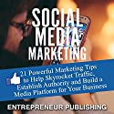 Social Media Marketing: 21 Powerful Marketing Tips to Help Skyrocket Traffic, Establish Authority and Build a Media Platform for Your Business (       UNABRIDGED) by  Entrepreneur Publishing Narrated by Tim Welch