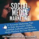 Social Media Marketing: 21 Powerful Marketing Tips to Help Skyrocket Traffic, Establish Authority and Build a Media Platform for Your Business |  Entrepreneur Publishing