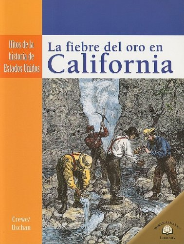 LA FIEBRE DEL ORO EN CALIFORNIA /THE CALIFORNIA GOLD RUSH (Hitos De La Historia De Estados Unidos/Landmark Events in American History) (Spanish Edition)