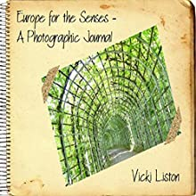 Europe for the Senses - A Photographic Journal (       UNABRIDGED) by Vicki Liston Narrated by Vicki Liston