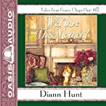 We Have This Moment: Grace Chapel Inn, Book 6 (       UNABRIDGED) by Diann Hunt Narrated by Sherri Berger