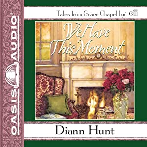 We Have This Moment: Grace Chapel Inn, Book 6 | [Diann Hunt]
