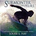Surmonter les peurs: Créer la sécurité pour vous et votre monde Audiobook by Louise L. Hay Narrated by Danièle Panneton