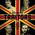 The Traitors: A True Story of Blood, Betrayal and Deceit Audiobook by Josh Ireland Narrated by Gareth Armstrong