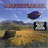 Bridge Across Forever by Transatlantic