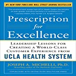Prescription for Excellence: Leadership Lessons for Creating a World Class Customer Experience from UCLA Health System | Joseph Michelli