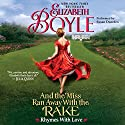 And the Miss Ran Away with the Rake: Rhymes with Love, Book 2 (       UNABRIDGED) by Elizabeth Boyle Narrated by Susan Duerden