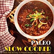 PALEO SLOW COOKER: More Than 60 Easy To Prepare Recipes For Your Slow Cooker (Paleo Diet, Paleo for Beginners, Slow Cooker, Slow Cooker Cookbook, Slow Cooker Recipes, Slow Cooking, Slow Cooker Meals)
