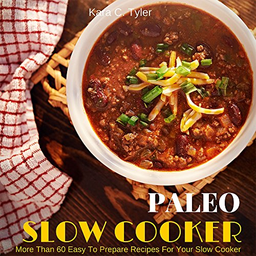 Free Kindle Book : PALEO SLOW COOKER: More Than 60 Easy To Prepare Recipes For Your Slow Cooker