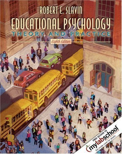 By Robert E. Slavin: Educational Psychology: Theory and Practice (with MyLabSchool and Emerging Trends Booklet) (8th Edition) (MyLabSchool Series) Eighth (8th) Edition