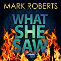 What She Saw (       UNABRIDGED) by Mark Roberts Narrated by Joe Jameson