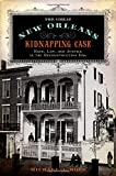 img - for The Great New Orleans Kidnapping Case: Race, Law, and Justice in the Reconstruction Era book / textbook / text book
