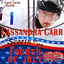 Scorin' on the Fourth of July: Red Hot and Boom and Story and a Storm Series (       UNABRIDGED) by Cassandra Carr Narrated by Kellie Kamryn