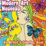 Modern Art Nouveau: An Artist's Coloring Book: Volume 37 (Sacred Mandala Designs and Patterns Coloring Books for Adults)