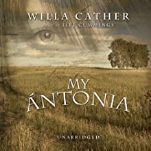 My Antonia (       UNABRIDGED) by Willa Cather Narrated by Jeff Cummings, Ken Burns
