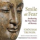 Smile at Fear: Awakening the True Heart of Bravery Hörbuch von Chögyam Trungpa, Carolyn Rose Gimian (editor), Pema Chödrön (foreword) Gesprochen von: Gabra Zackman, Karen White, Steven Crossley