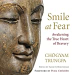 Smile at Fear: Awakening the True Heart of Bravery   Chögyam Trungpa,Carolyn Rose Gimian (editor),Pema Chödrön (foreword)