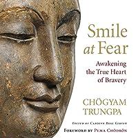 Smile at Fear: Awakening the True Heart of Bravery (       UNABRIDGED) by Chögyam Trungpa, Carolyn Rose Gimian (editor), Pema Chödrön (foreword) Narrated by Gabra Zackman, Karen White, Steven Crossley