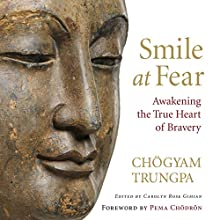 Smile at Fear: Awakening the True Heart of Bravery | Livre audio Auteur(s) : Chögyam Trungpa, Carolyn Rose Gimian (editor), Pema Chödrön (foreword) Narrateur(s) : Gabra Zackman, Karen White, Steven Crossley