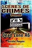 Dead Zone A6 : Le parcours d'un tueur en série ne relève jamais du hasard...