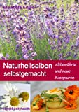 Naturheilsalben selbstgemacht: Altbewährte und neue Rezepturen