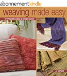 Weaving Made Easy: 18 Projects Using...