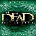 The Dead Detective Audiobook by J.R. Rain, Rod Kierkegaard Jr. Narrated by Ilyana Kadushin