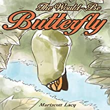 The Would-Be Butterfly (       UNABRIDGED) by Mariscott Lacy Narrated by Chuck Ithor Raagas