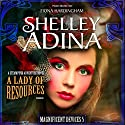 A Lady of Resources: A Steampunk Adventure Novel: Magnificent Devices, Book 5 (       UNABRIDGED) by Shelley Adina Narrated by Fiona Hardingham