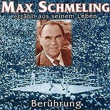 Berührung: Max Schmeling erzählt aus seinem Leben Hörbuch von Max Schmeling Gesprochen von: Max Schmeling, Angelika Waller