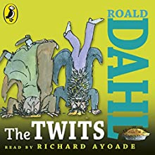 The Twits (       UNABRIDGED) by Roald Dahl Narrated by Richard Ayoade