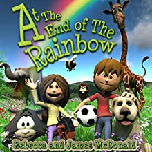 At the End of the Rainbow: Poems for Children with Sami and Thomas (       UNABRIDGED) by James McDonald, Rebecca McDonald Narrated by Nikki Lowe