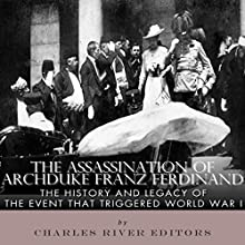 The Assassination of Archduke Franz Ferdinand: The History and Legacy of the Event That Triggered World War I (       UNABRIDGED) by Charles River Editors Narrated by Todd Mansfield