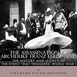 The Assassination of Archduke Franz Ferdinand: The History and Legacy of the Event That Triggered World War I Audiobook