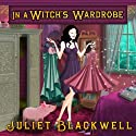In a Witch's Wardrobe: Witchcraft Mysteries, Book 4 Audiobook by Juliet Blackwell Narrated by Xe Sands